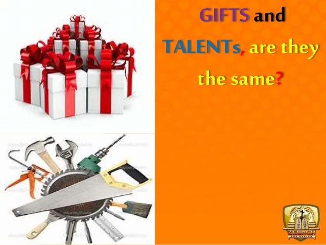 GIFTS and TALENTs, are they the same?
