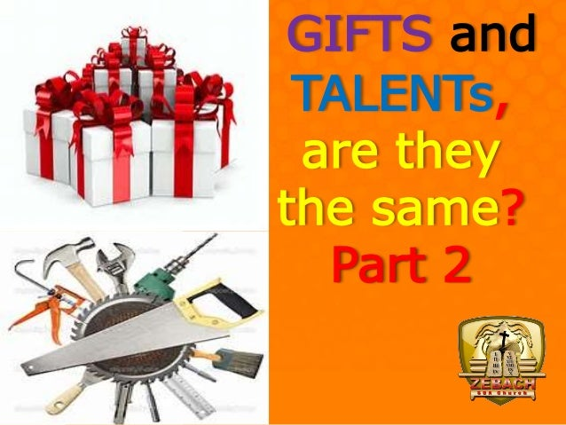 GIFTS and TALENTs, are they the same? Part 2