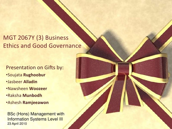 MGT 2067Y (3) Business Ethics and Good Governance<br />Presentation on Gifts by:<br /><ul><li>SoujataRughoobur