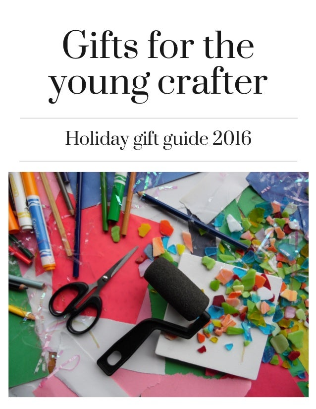 Gifts for the young crafter Holiday gift guide 2016