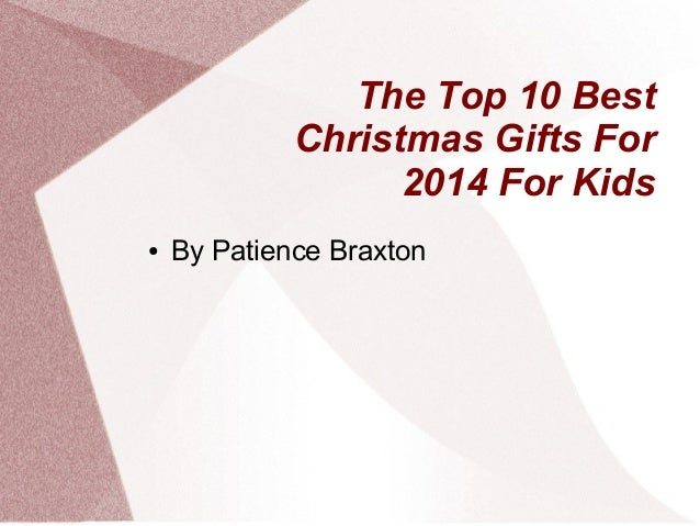 The Top 10 Best Christmas Gifts For 2014 For Kids