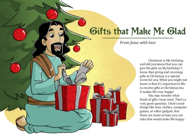 Gifts that Make Me Glad       From Jesus with love                         Christmas is My birthday,                  and ...