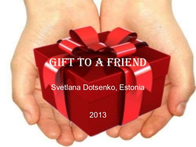 Gift to a friend Svetlana Dotsenko, Estonia  2013