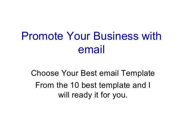 Promote Your Business withemailChoose Your Best email TemplateFrom the 10 best template and Iwill ready it for you.