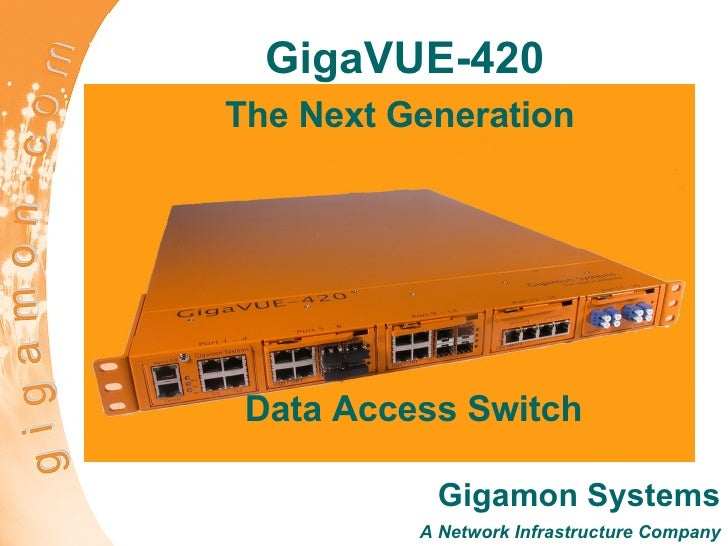 GigaVUE-420 The Next Generation  Gigamon Systems A Network Infrastructure Company Data Access Switch