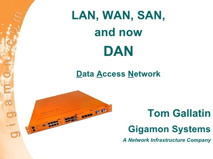 LAN, WAN, SAN, and now DAN D ata  A ccess  N etwork Tom Gallatin Gigamon Systems A Network Infrastructure Company