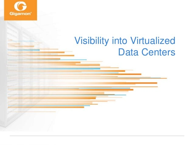 © 2014 Gigamon Inc. All rights reserved. Visibility into Virtualized Data Centers