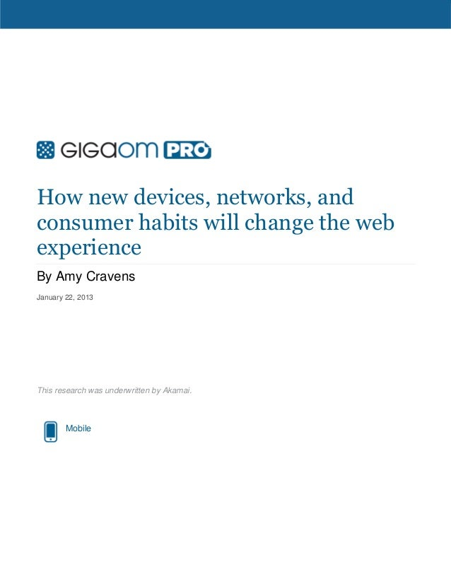 How new devices, networks, andconsumer habits will change the webexperienceBy Amy CravensJanuary 22, 2013This research was...