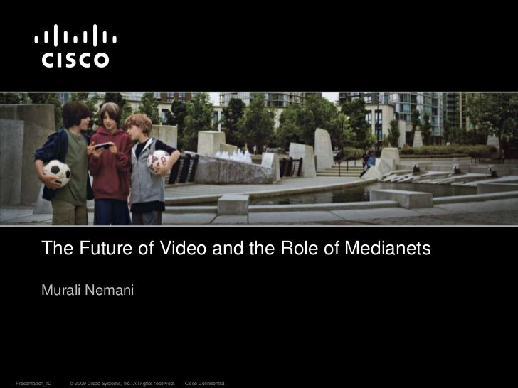 The Future of Video and the Role of Medianets Murali Nemani