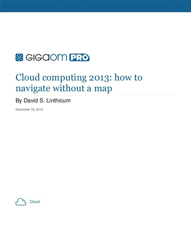 Cloud computing 2013: how tonavigate without a mapBy David S. LinthicumDecember 18, 2012        Cloud