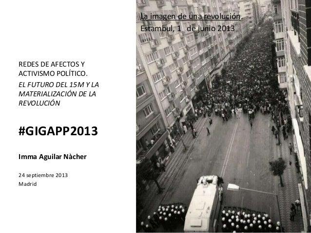 La imagen de una revolución. Estambul, 1 de junio 2013 REDES DE AFECTOS Y ACTIVISMO POLÍTICO. EL FUTURO DEL 15M Y LA MATER...