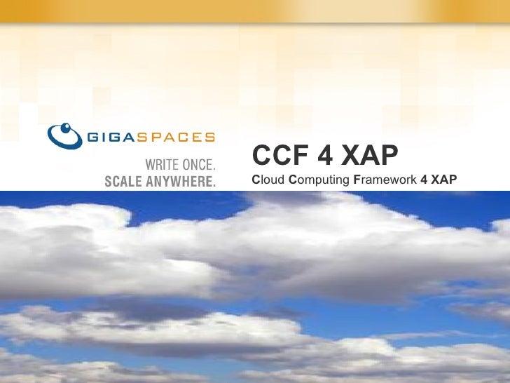 CCF 4 XAP C loud  C omputing  F ramework  4 XAP