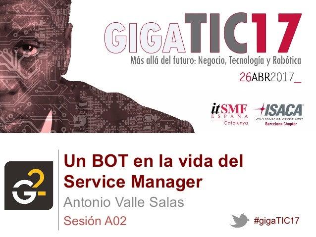 Sesión A02 Un BOT en la vida del Service Manager Antonio Valle Salas #gigaTIC17 LOGO EMPRESA