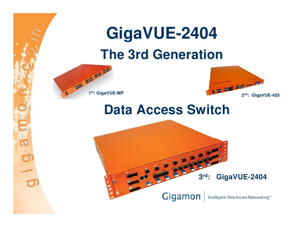 GigaVUE-2404      The 3rd Generation  1st: GigaVUE-MP              2nd: GigaVUE-420         Data Access Switch            ...
