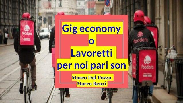 Gig economy o Lavoretti per noi pari son Marco Dal Pozzo Marco Renzi