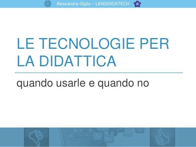 Alessandra Giglio – LANGDIDATECH LE TECNOLOGIE PER LA DIDATTICA quando usarle e quando no