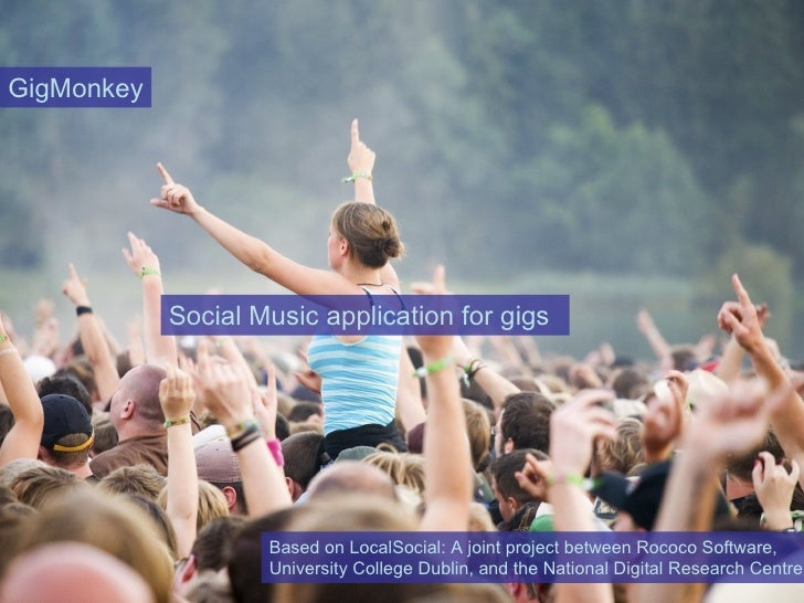 GigMonkey                 Social Music application for gigs                         Based on LocalSocial: A joint project ...