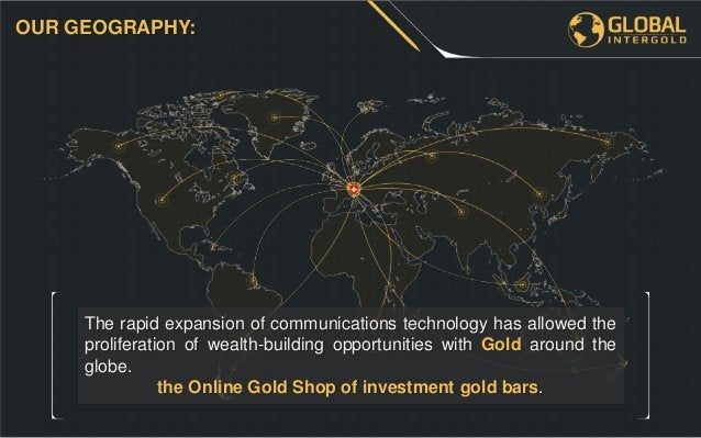 The Global InterGold Online Gold Shop grants its clients the opportunity of buying phisycal gold and creating their own go...