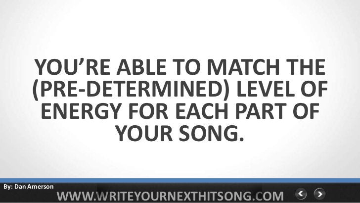 YOU'RE ABLE TO MATCH THE        (PRE-DETERMINED) LEVEL OF         ENERGY FOR EACH PART OF               YOUR SONG.By: Dan ...