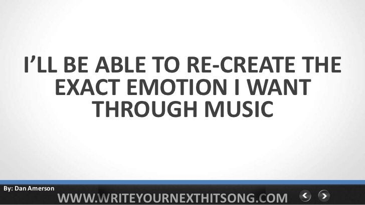 I'LL BE ABLE TO RE-CREATE THE         EXACT EMOTION I WANT             THROUGH MUSICBy: Dan Amerson                  WWW.W...