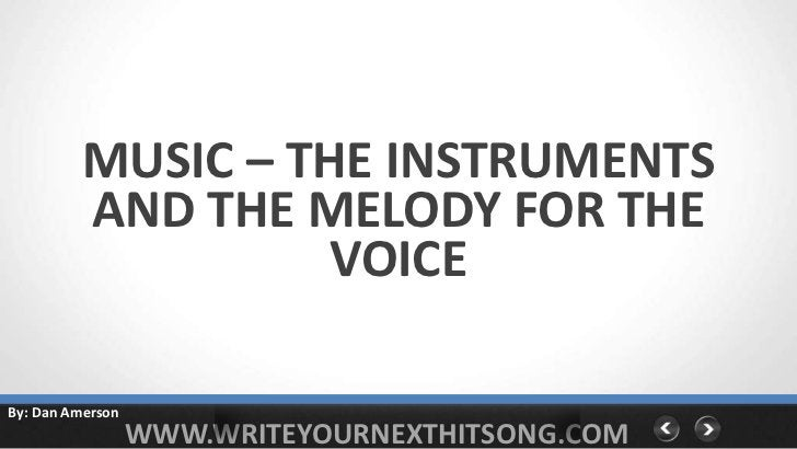 MUSIC – THE INSTRUMENTS          AND THE MELODY FOR THE                    VOICEBy: Dan Amerson                  WWW.WRITE...