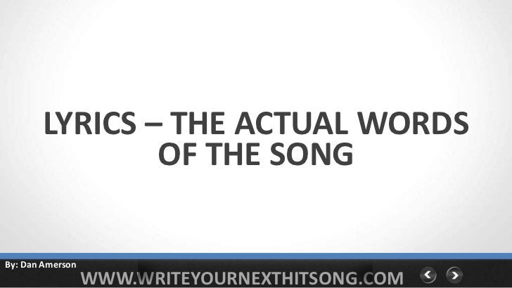 LYRICS – THE ACTUAL WORDS               OF THE SONGBy: Dan Amerson                  WWW.WRITEYOURNEXTHITSONG.COM