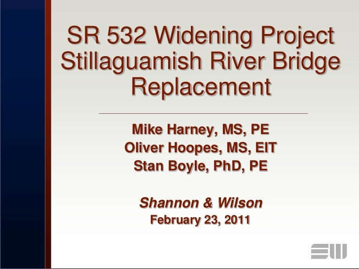 SR 532 Widening ProjectStillaguamish River Bridge       Replacement      Mike Harney, MS, PE     Oliver Hoopes, MS, EIT   ...