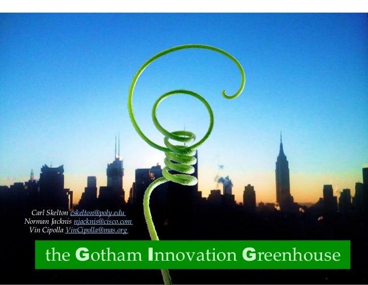 Carl Skelton cskelton@poly.eduNorman Jacknis njacknis@cisco.com Vin Cipolla VinCipolla@mas.org      the Gotham Innovation ...