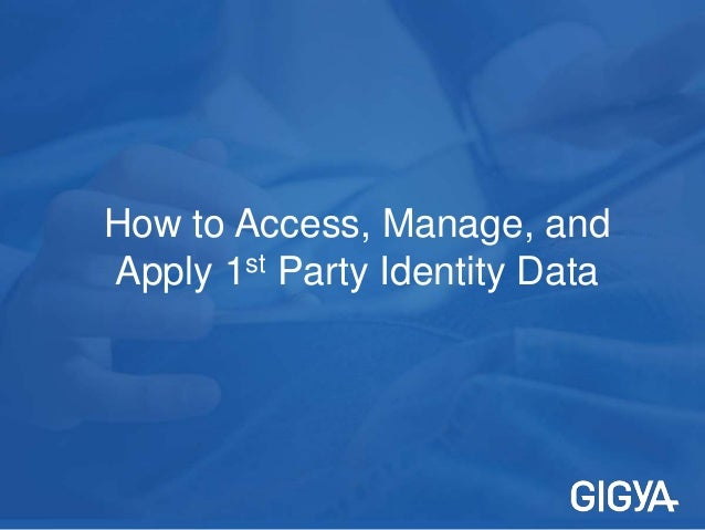 How to Access, Manage, and Apply 1st Party Identity Data