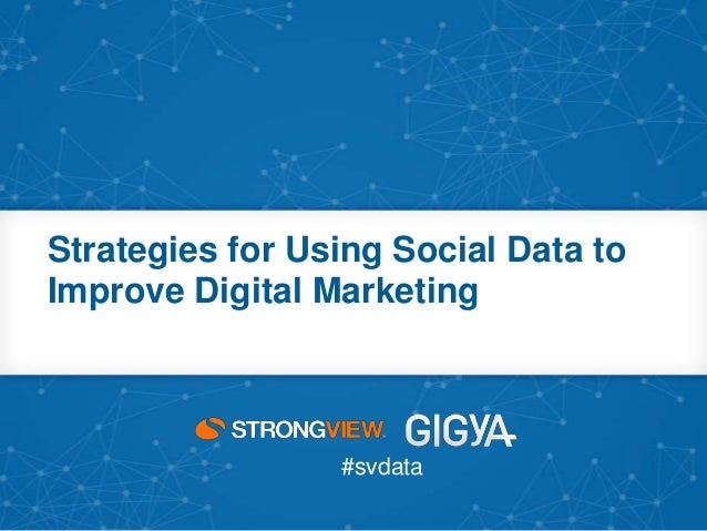 #svdata Strategies for Using Social Data to Improve Digital Marketing