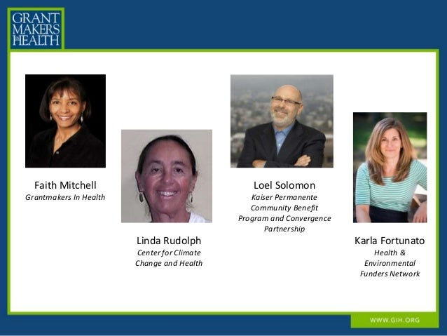 Faith Mitchell Grantmakers In Health Linda Rudolph Center for Climate Change and Health Loel Solomon Kaiser Permanente Com...