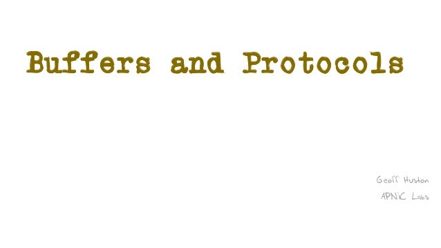 Buffers and Protocols Geoff Huston APNIC Labs