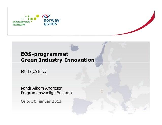 EØS-programmetGreen Industry InnovationBULGARIARandi Alkem AndresenProgramansvarlig i BulgariaOslo, 30. januar 2013