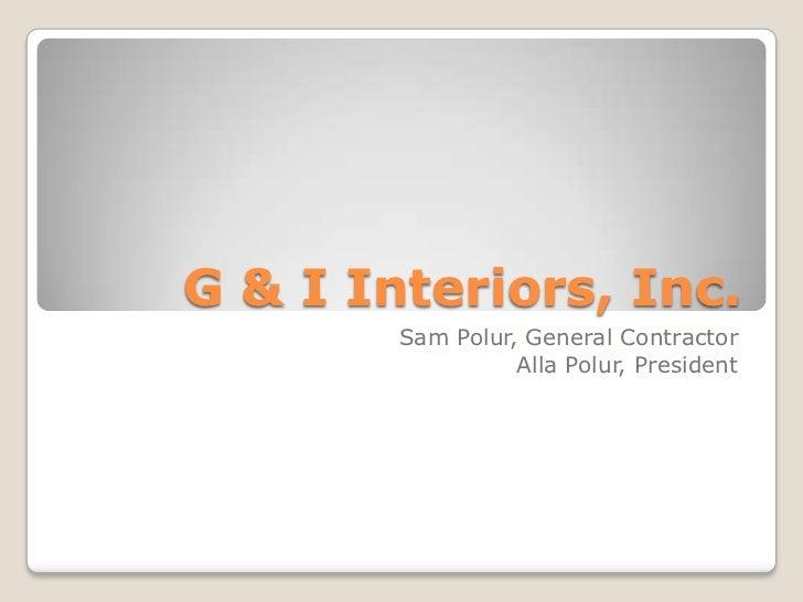 G & I Interiors, Inc.        Sam Polur, General Contractor                  Alla Polur, President