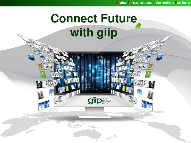 http://giip.littleworld.net Connect Future with giip Global Infrastructure Information Platform
