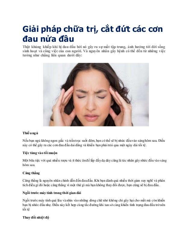 Giải pháp chữa trị, cắt đứt các cơn đau nửa đầu Thật khủng khiếp khi bị đau đầu bởi nó gây ra sự mất tập trung, ảnh hưởng ...
