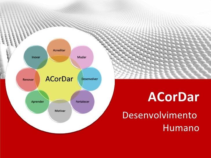 ACorDarDesenvolvimento        Humano