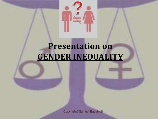 Presentation onGENDER INEQUALITY     Copyright©SantoshBayalkoti