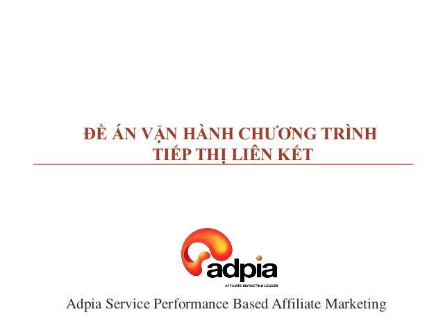 Adpia Service Performance Based Affiliate Marketing  ĐỀ ÁN VẬN HÀNH CHƢƠNG TRÌNH TIẾP THỊ LIÊN KẾT