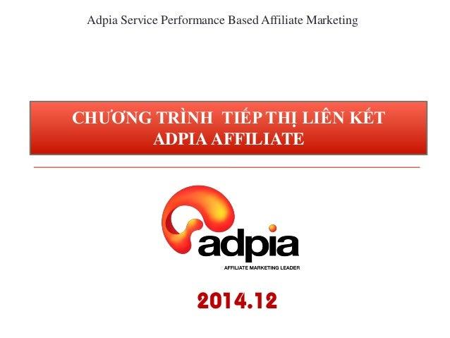 Adpia Service Performance Based Affiliate Marketing CHƢƠNG TRÌNH TIẾP THỊ LIÊN KẾT ADPIA AFFILIATE 2014.12