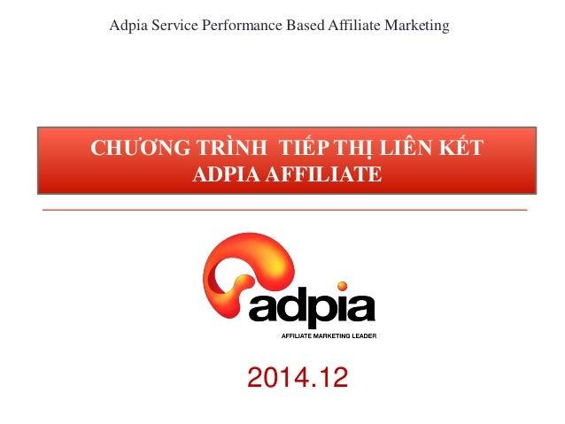 Adpia Service Performance Based Affiliate Marketing CHƯƠNG TRÌNH TIẾP THỊ LIÊN KẾT ADPIA AFFILIATE 2014.12