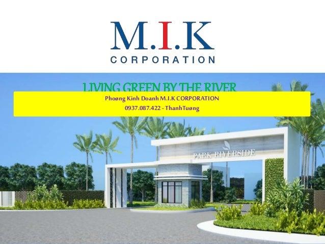 LIVING GREENBY THE RIVERPhoøng Kinh Doanh M.I.K CORPORATION 0937.087.422- ThanhTuøng