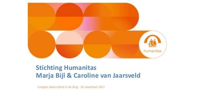 Stichting Humanitas Marja Bijl & Caroline van Jaarsveld Congres Gastvrijheid in de Zorg - 16 november 2017
