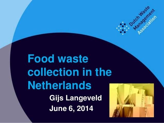 Gijs Langeveld June 6, 2014 Food waste collection in the Netherlands