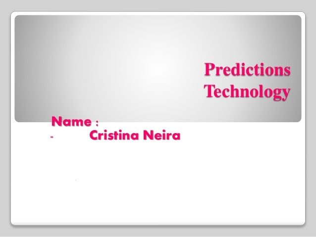 Predictions Technology Name : - Cristina Neira -