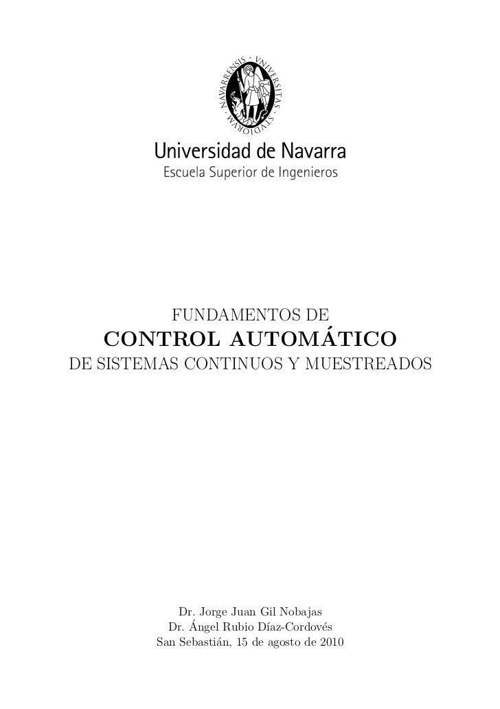 FUNDAMENTOS DE                ´   CONTROL AUTOMATICODE SISTEMAS CONTINUOS Y MUESTREADOS            Dr. Jorge Juan Gil Noba...
