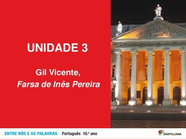 UNIDADE 3 Gil Vicente, Farsa de Inês Pereira