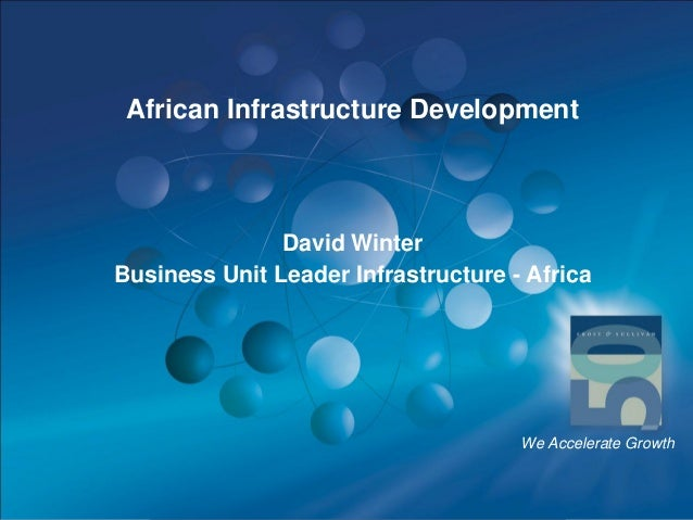 African Infrastructure Development               David WinterBusiness Unit Leader Infrastructure - Africa                 ...