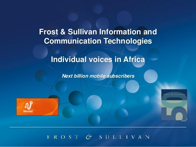 Frost & Sullivan Information and Communication Technologies   Individual voices in Africa      Next billion mobile subscri...