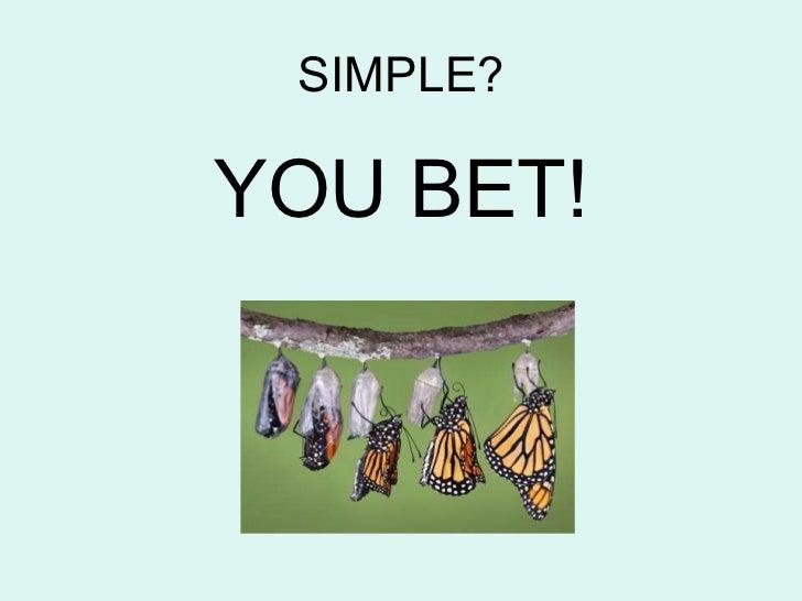 SIMPLE? <ul><li>YOU BET! </li></ul>